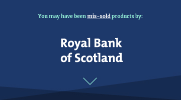 You may have been mis-sold products by royal bank of scotland