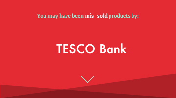 You may have been mis-sold products by tesco bank